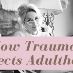 Video Two: How Trauma Affects Adulthood