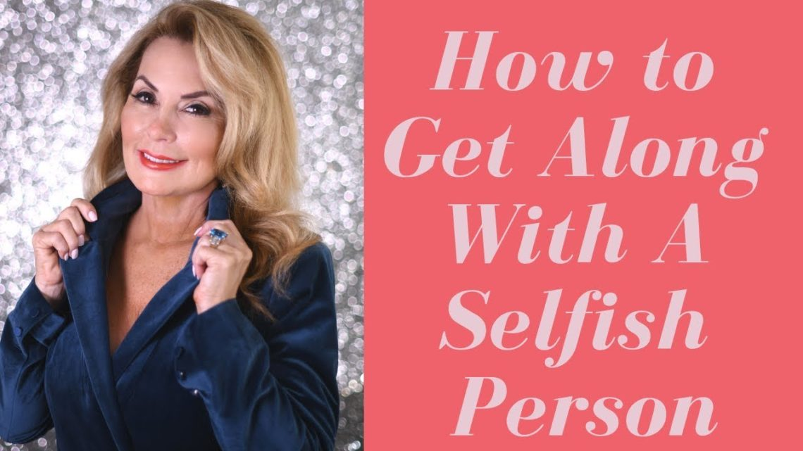 How To Have A Relationship With A Selfish Person